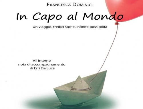 """""""IN CAPO AL MONDO"""" A SETTEMBRE IL LIBRO DI FRANCESCA DOMINICI"""