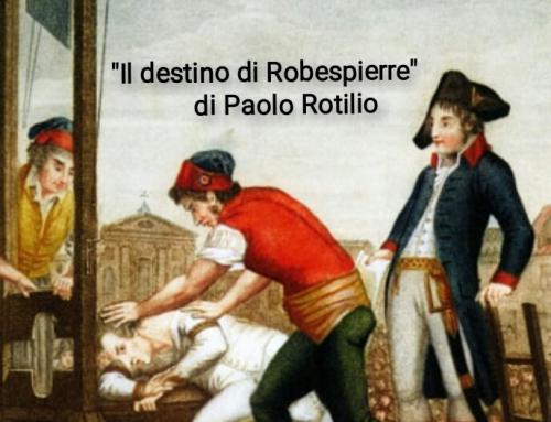 """""""Il destino di Robespierre"""" il racconto di Paolo Rotilio"""